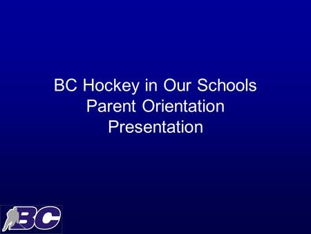 BC Hockey in Our Schools Parent Orientation Presentation.