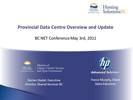 Certain information in this document is proprietary to the Province of BC, Q9 Networks Inc. and/or HP Advanced Solutions Inc. Provincial Data Centre Overview.