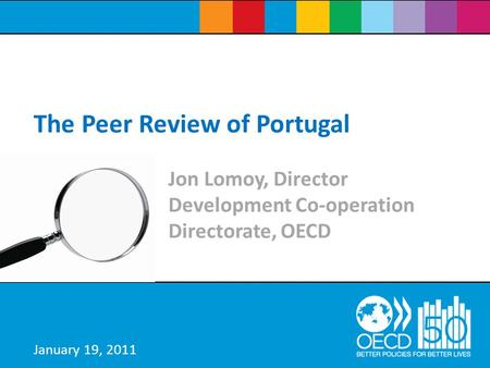 Jon Lomoy, Director Development Co-operation Directorate, OECD The Peer Review of Portugal January 19, 2011.