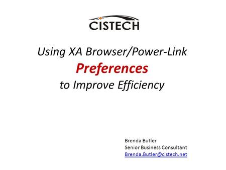 Using XA Browser/Power-Link Preferences to Improve Efficiency Brenda Butler Senior Business Consultant
