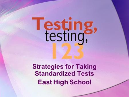 Strategies for Taking Standardized Tests East High School.