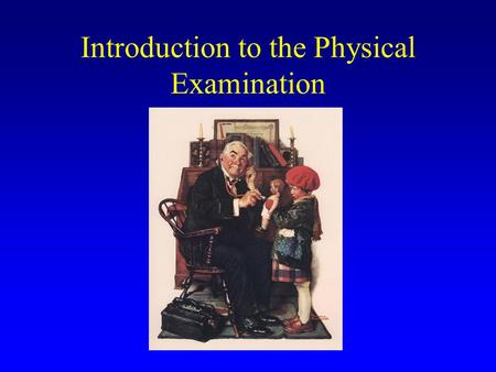 Introduction to the Physical Examination. Today's Agenda Overview of course Exam techniques and use of equipment Vital signs.
