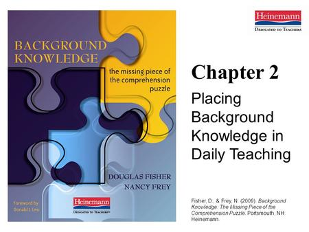 Chapter 2 Placing Background Knowledge in Daily Teaching Fisher, D., & Frey, N. (2009). Background Knowledge: The Missing Piece of the Comprehension Puzzle.
