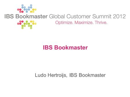 IBS Bookmaster Ludo Hertroijs, IBS Bookmaster. www.ibs.net 2 2 IBS Bookmaster has been a leading solution provider for the Publishing industry for over.