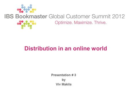 Presentation # 3 by Viv Makila Distribution in an online world.