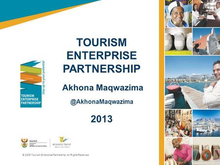 TOURISM ENTERPRISE PARTNERSHIP Akhona 2013 © 2009 Tourism Enterprise Partnership. All Rights Reserved.