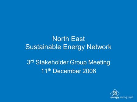 North East Sustainable Energy Network 3 rd Stakeholder Group Meeting 11 th December 2006.