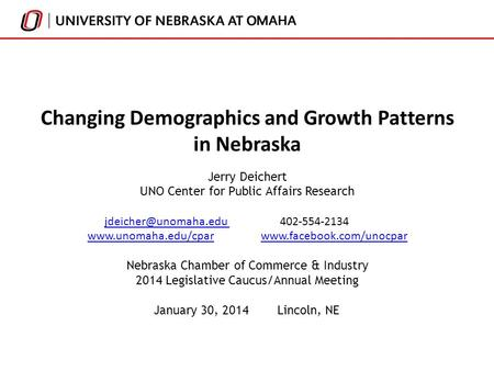 Changing Demographics and Growth Patterns in Nebraska Jerry Deichert UNO Center for Public Affairs Research
