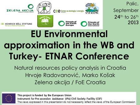 EU Environmental approximation in the WB and Turkey- ETNAR Conference Natural resources policy analysis in Croatia Hrvoje Radovanović, Marko Košak Zelena.