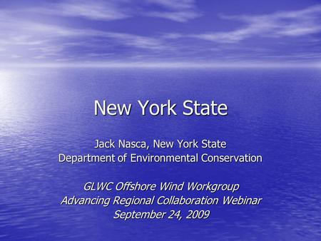 New York State Jack Nasca, New York State Department of Environmental Conservation GLWC Offshore Wind Workgroup Advancing Regional Collaboration Webinar.