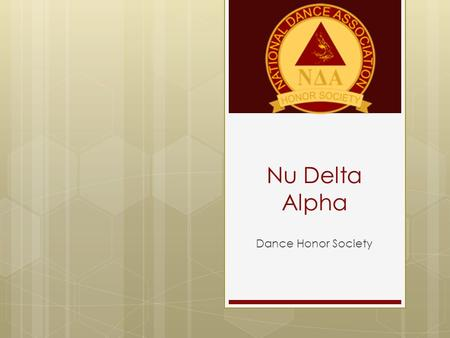 Nu Delta Alpha Dance Honor Society. What is Nu Delta Alpha?  N∆A is a National dance honor society that recognizes academic and artistic achievements,
