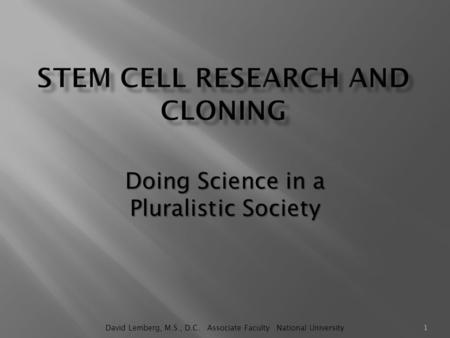 Doing Science in a Pluralistic Society 1 David Lemberg, M.S., D.C. Associate Faculty National University.