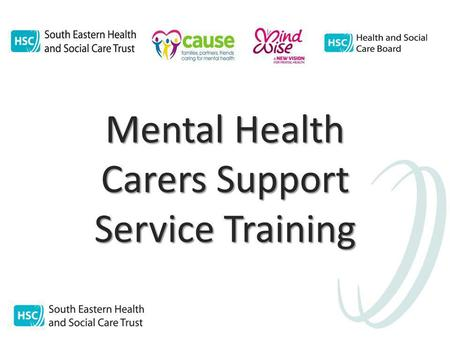 1 Mental Health Carers Support Service Training. 2 Learning Outcomes Who is a mental health carer/supporter? Aims of service Pathway of service Why is.
