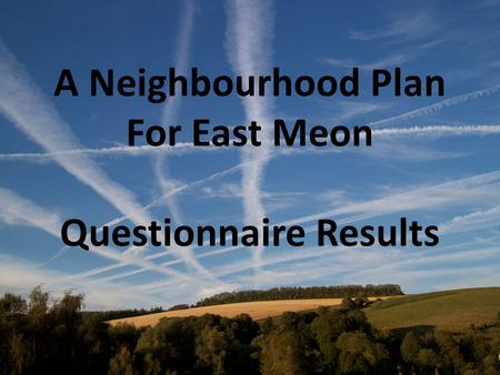 A Neighbourhood Plan For East Meon Questionnaire Results.