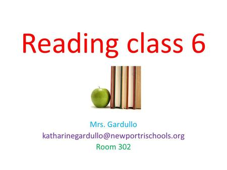 Reading class 6 Mrs. Gardullo Room 302.