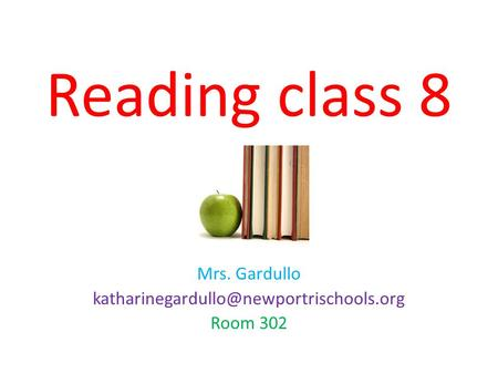 Reading class 8 Mrs. Gardullo Room 302.