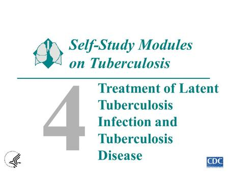1 4 Self-Study Modules on Tuberculosis Treatment of Latent Tuberculosis Infection and Tuberculosis Disease.