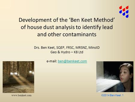 Www.benkeet.com ©2014 Ben Keet 1 Development of the 'Ben Keet Method' of house dust analysis to identify lead and other contaminants Drs. Ben Keet, SQEP,