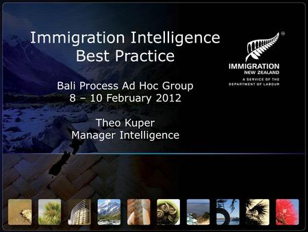 Immigration Intelligence Best Practice Bali Process Ad Hoc Group 8 – 10 February 2012 Theo Kuper Manager Intelligence.