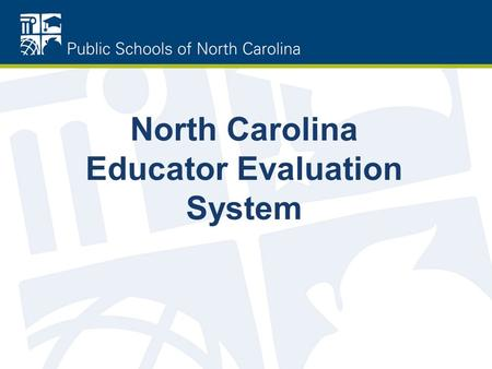 North Carolina Educator Evaluation System. Future-Ready Students For the 21st Century The guiding mission of the North Carolina State Board of Education.