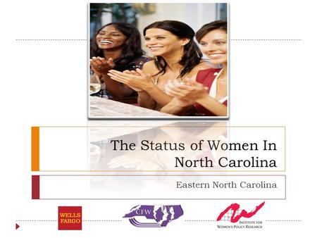 The Status of Women In North Carolina Eastern North Carolina.