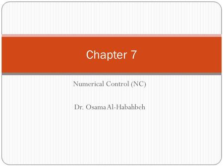 Numerical Control (NC) Dr. Osama Al-Habahbeh Chapter 7.