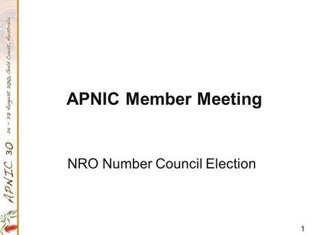 1 APNIC Member Meeting NRO Number Council Election.