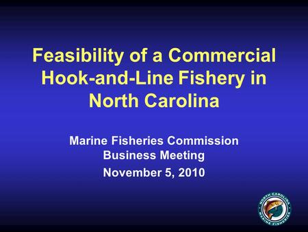 Feasibility of a Commercial Hook-and-Line Fishery in North Carolina Marine Fisheries Commission Business Meeting November 5, 2010.