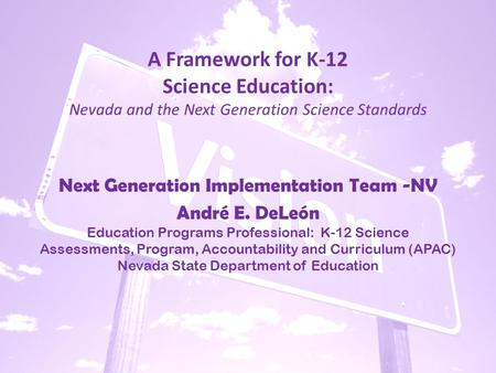 A Framework for K-12 Science Education: Nevada and the Next Generation Science Standards Next Generation Implementation Team -NV André E. DeLeón Education.