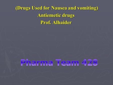 (Drugs Used for Nausea and vomiting) (Drugs Used for Nausea and vomiting) Antiemetic drugs Prof. Alhaider.