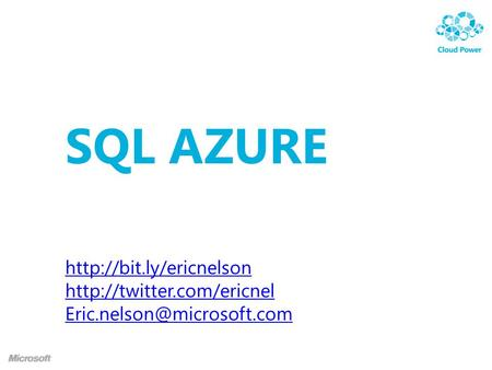 SQL AZURE Eric Nelson Application Architect, Microsoft  |