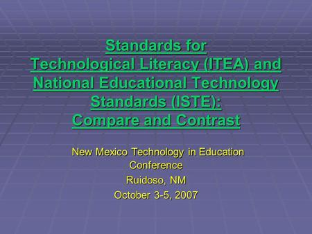 Standards for Technological Literacy (ITEA) and National Educational Technology Standards (ISTE): Compare and Contrast Standards for Technological Literacy.