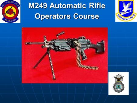 M249 Automatic Rifle Operators Course. OVERVIEWI Orientation and Mechanical Training II Techniques of Fire and Employment III Preparatory Marksmanship.
