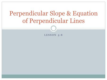 Perpendicular Slope & Equation of Perpendicular Lines