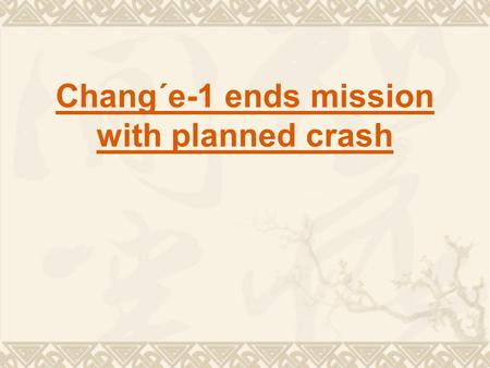 Chang´e-1 ends mission with planned crash. Chang'e-1, named after _________________ was launched into the space ______________, and send the first full.