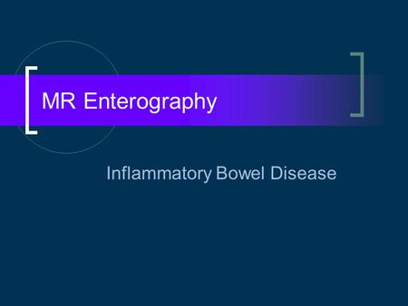 MR Enterography Inflammatory Bowel Disease. Why? What the clinician wants to know Presence, localization, and extent of disease Complications – strictures,