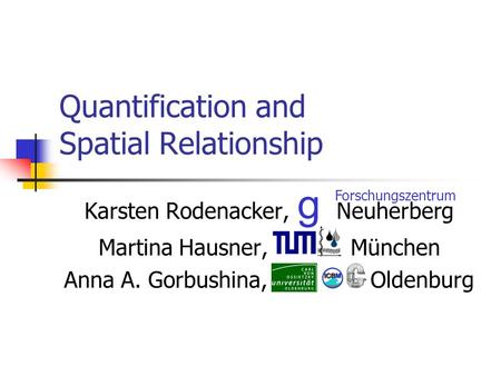 Quantification and Spatial Relationship Karsten Rodenacker, Neuherberg Martina Hausner, München Anna A. Gorbushina, Oldenburg Forschungszentrum g.