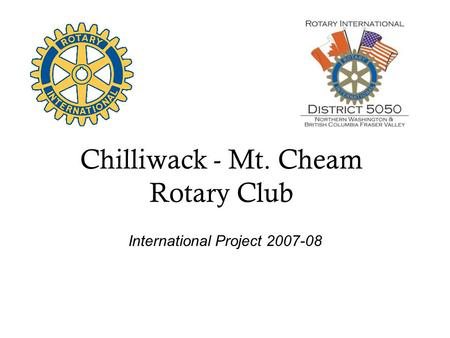 Chilliwack - Mt. Cheam Rotary Club International Project 2007-08.