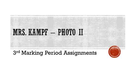 3 rd Marking Period Assignments.  3 rd Marking Period Ends APRIL 2, 2014  7 Assignments are due as follow:  Jan. 31  Feb. 10  Feb. 21  Feb. 28 
