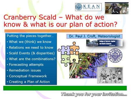 Cranberry Scald – What do we know & what is our plan of action? Dr. Paul J. Croft, Meteorologist Putting the pieces together… What we (think) we know Relations.
