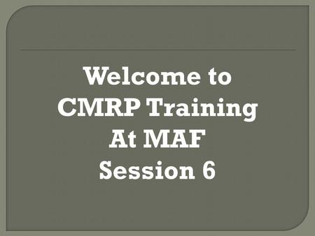 Welcome to CMRP Training At MAF Session 6. Chapter Chapter Title Instructor Chapter 1 Introducing Best Practices John Pucheu Chapter 2 Culture and Leadership.