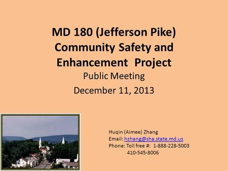 MD 180 (Jefferson Pike) Community Safety and Enhancement Project Public Meeting December 11, 2013 Huqin (Aimee) Zhang