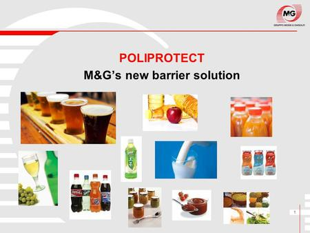 1 POLIPROTECT M&G's new barrier solution. 2 Poliprotect differs from M&G's previous solution, Actituf, primarily because of the technology used, the BicoPET.