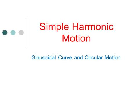 Simple Harmonic Motion Sinusoidal Curve and Circular Motion.