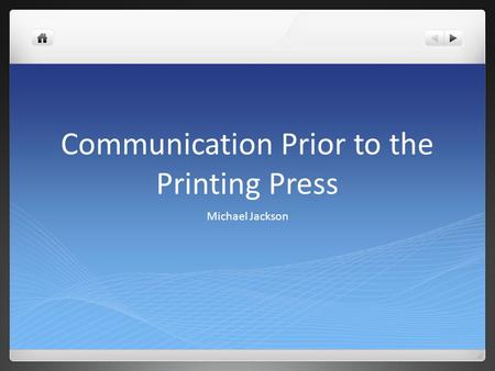 Communication Prior to the Printing Press Michael Jackson.