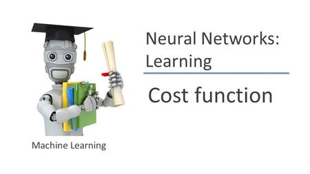 Neural Networks: Learning Cost function Machine Learning.