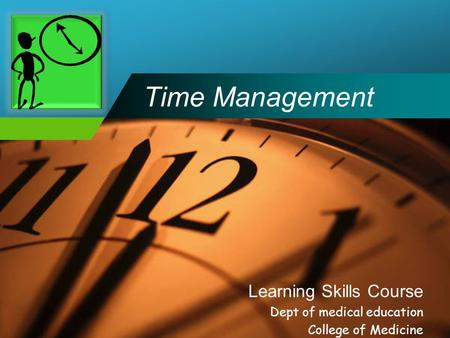 Company LOGO Time Management Learning Skills Course Dept of medical education College of Medicine.