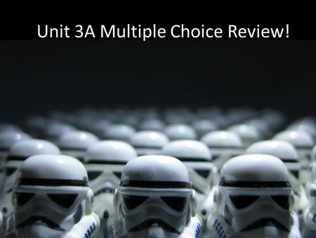 Unit 3A Multiple Choice Review!