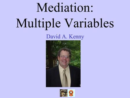 Mediation: Multiple Variables David A. Kenny. 2 Mediation Webinars Four Steps Indirect Effect Causal Assumptions.