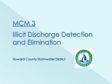  Map the MS4 conveyances  Locate all outfalls  Conduct dry weather screening of outfalls  Develop & enforce an Illicit Discharge Ordinance in the.